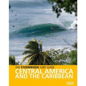 THE STORMRIDER SURF GUIDE OF CENTRAL AMERICA & CARIBBEAN